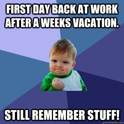 all coming back to me   Vacation Is Over Back To Work